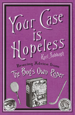"Your Case is Hopeless: Bracing Advice from the ""Boy's Own Paper"" by Karl Sabbagh"
