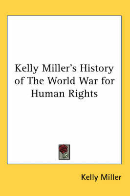 Kelly Miller's History of The World War for Human Rights by Kelly Miller