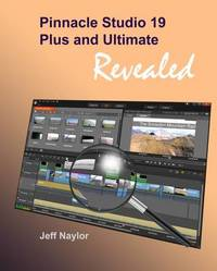 Pinnacle Studio 19 Plus and Ultimate Revealed by Jeff Naylor