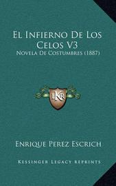 El Infierno de Los Celos V3: Novela de Costumbres (1887) by Enrique Perez Escrich