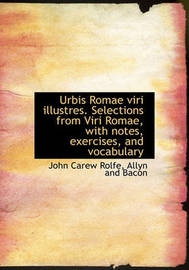 Urbis Romae Viri Illustres. Selections from Viri Romae, with Notes, Exercises, and Vocabulary by John Carew Rolfe