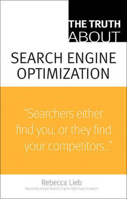 The Truth About Search Engine Optimization by Rebecca Lieb