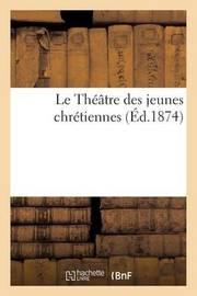Le Theatre Des Jeunes Chretiennes by Vve Mas