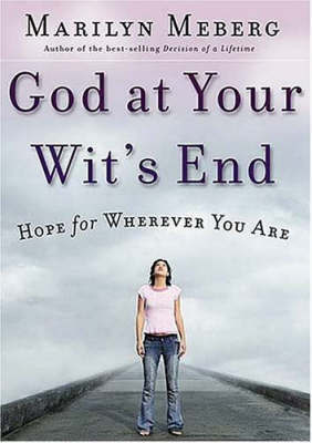 God at Your Wits' End: Hope for Wherever You Are by Marilyn Meberg