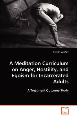 A Meditation Curriculum on Anger, Hostility, and Egoism for Incarcerated Adults by Steven Vannoy