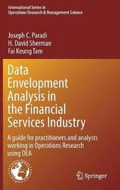 Data Envelopment Analysis in the Financial Services Industry by Joseph C. Paradi