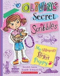 Olivia's Secret Scribbles #2: My (Almost) Perfect Puppy by Costain Meredith