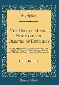 The Hecuba, Medea, Phoeniss�, and Orestes, of Euripides by * Euripides image