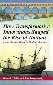 How Transformative Innovations Shaped the Rise of Nations by Gerard Tellis