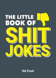 The Little Book of Shit Jokes by Sid Finch