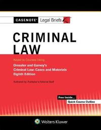 Casenote Legal Briefs for Criminal Law, Keyed to Dressler and Garvey by Casenote Legal Briefs