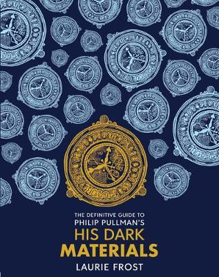 The Definitive Guide to Philip Pullman's His Dark Materials: The Original Trilogy by Laurie Frost