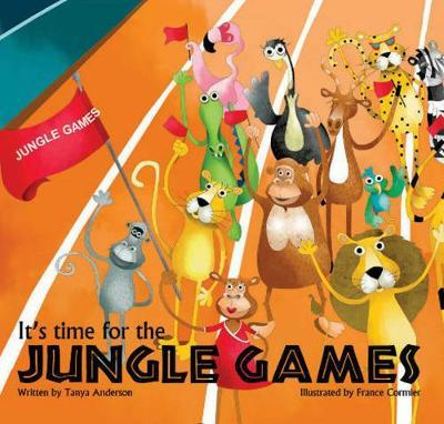 It's Time for The Jungle Games by Tanya Anderson