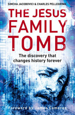 The Jesus Family Tomb: The Discovery That Changes History Forever by Simcha Jacobovici image