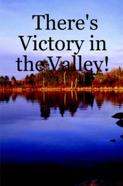 There's Victory in the Valley! by Gary Lones