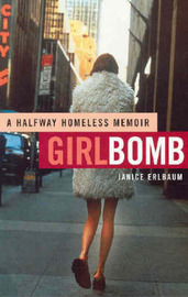 Girlbomb: A Halfway Homeless Memoir by Janice Erlbaum image