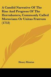 A Candid Narrative of the Rise and Progress of the Herrnhuters, Commonly Called Moravians or Unitas Fratrum (1753) by Henry Rimius image