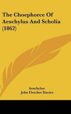 The Choephorce Of Aeschylus And Scholia (1862) by Aeschylus image