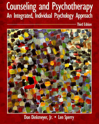 Counseling and Psychotherapy: An Intergrated, Individual Psychology Approach by Don Dinkmeyer Jr
