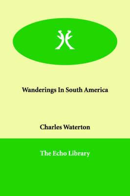 Wanderings In South America by Charles Waterton