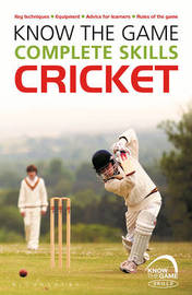 Know the Game: Complete skills: Cricket by Luke Sellers image