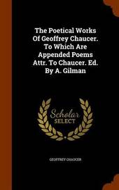 The Poetical Works of Geoffrey Chaucer. to Which Are Appended Poems Attr. to Chaucer. Ed. by A. Gilman by Geoffrey Chaucer image