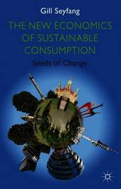 The New Economics of Sustainable Consumption by Gill Seyfang