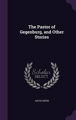 The Pastor of Gegenburg, and Other Stories by Jan De Liefde