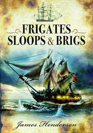 Frigates, Sloops and Brigs by James Henderson