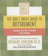 The Don't Sweat Guide to Retirement by Richard Carlson
