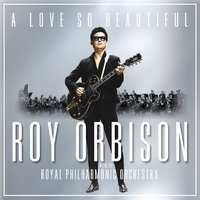 A Love So Beautiful by Roy Orbison And The Royal Philharmonic Orchestra image