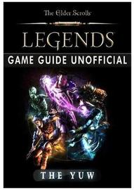 Elder Scrolls Legends Game Guide Unofficial by The Yuw