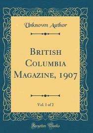 British Columbia Magazine, 1907, Vol. 1 of 2 (Classic Reprint) by Unknown Author image