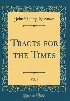 Tracts for the Times, Vol. 3 (Classic Reprint) by John Henry Newman image