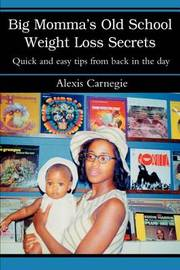 Big Momma's Old School Weight Loss Secrets: Quick and Easy Tips from Back in the Day by Alexis Carnegie image