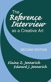 The Reference Interview as a Creative Art, 2nd Edition by Elaine Zaremba Jennerich