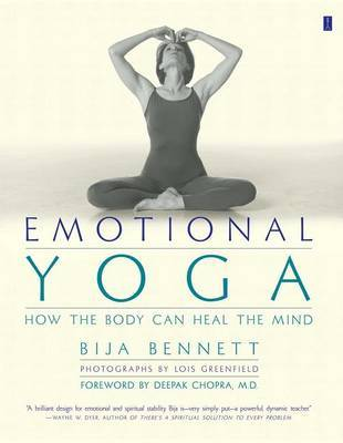 Emotional Yoga: How the Body can Heal the Mind by Bija Bennett