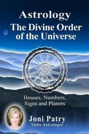 Astrology - The Divine Order of the Universe by Joni Patry