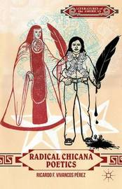 Radical Chicana Poetics by Ricardo F. Vivancos Perez