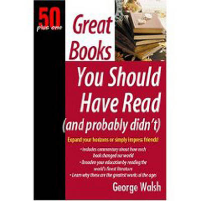 Great Books You Should Have Read (and Probably Didn't) by George Walsh