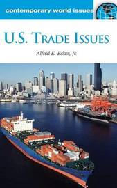 U.S. Trade Issues by Alfred E Eckes