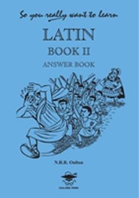 So You Really Want to Learn Latin Book II Answer Book by N.R.R. Oulton