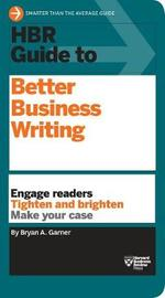 HBR Guide to Better Business Writing (HBR Guide Series) by Bryan A Garner