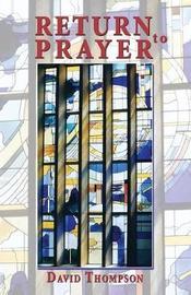 Return to Prayer by David Thompson