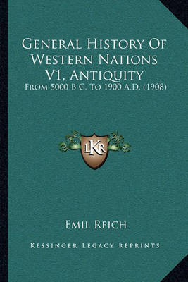 General History of Western Nations V1, Antiquity: From 5000 B C. to 1900 A.D. (1908) by Emil Reich