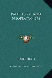Pantheism and Neoplatonism by John Hunt