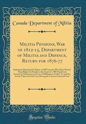 Militia Pensions, War of 1812-15, Department of Militia and Defence, Return for 1876-77 by Canada Department of Militia