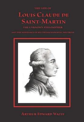 The Life of Louis Claude de Saint-Martin by Arthur Edward Waite image