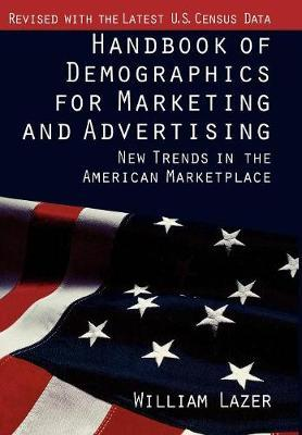 Handbook of Demographics for Marketing and Advertising by William Lazer