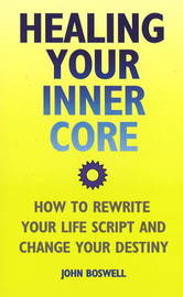 Healing Your Inner Core: How to Rewrite Your Life Script and Change Your Destiny by John Boswell image
